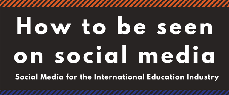 How To be Seen on Social Media for the International Education Industry