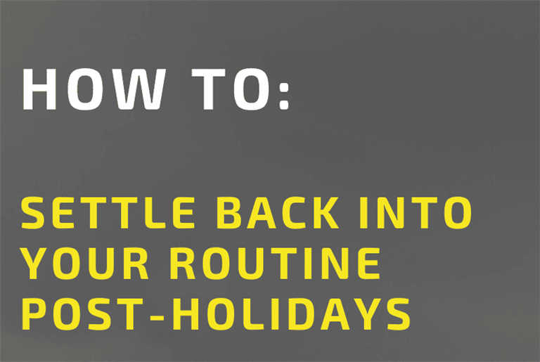 How to Settle back into your routine post-holidays